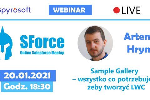 Na białej planszy rozrzucone niejednolicie niebieskie napisy: SForce online Salesforce Meetup, Sample Gallery - wszystko co potrzebujesz, zdjęcie młodego mężczyzny a obok jego imię i nazwisko: Artem Hryn oraz data wydarzenia 20.01.2021 godz. 18:30. Na górze odkreślone błękitną linią loga kluczowych wyrażeń: Spyrosoft, Webinar Live.
