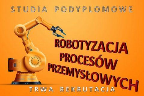 na pomarańczowym tle sylwetka jednoramiennego robota przemysłowego i napisy: studia podyplomowe, robotyzacja procesów przemysłowych, trwa rekrutacja