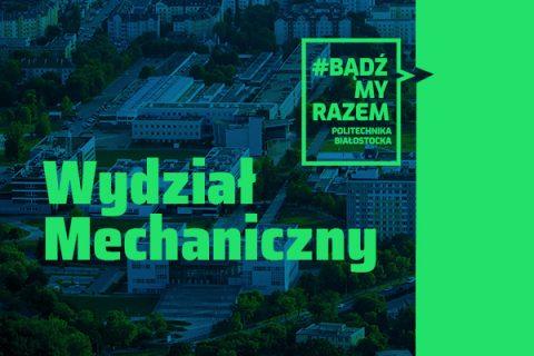 grafika cyklu #Bądźmy razem Politechnika Białostocka - na tle zdjęcia kampusu z lotu ptaka zielony napis Wydział Mechaniczny