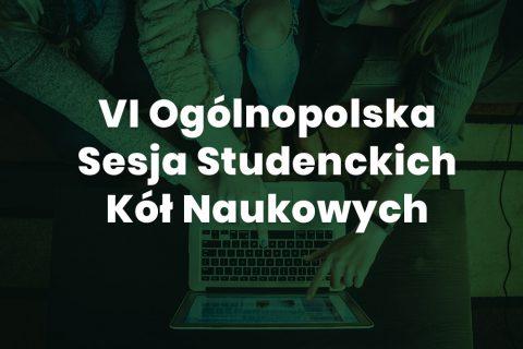 VI Ogólnopolska Sesja Studenckich Kół Naukowych