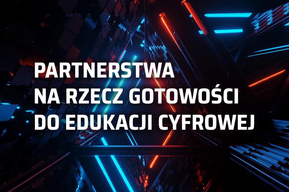 Partnerstwa na rzecz gotowości do edukacji cyfrowej - konkurs Komisji Europejskiej
