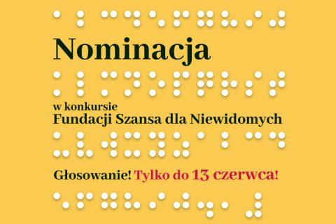 Na żółtym tle symbole pisma braila oraz napisy: Nominacja w konkursie Fundacji Szansa dla Niewidomych Głosowanie! Tylko do 13 czerwca!